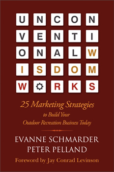 Unconventional Wisdom Works – 25 Marketing Strategies to Build Your Outdoor Recreation Business Today
